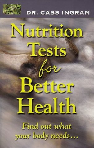 Nutrition Test for Better Health: Improve Your Health and Nutritional Status Through Personalized Tests  by  Cass Ingram