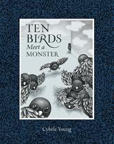 Ten Birds Meet a Monster  by  Cybèle Young