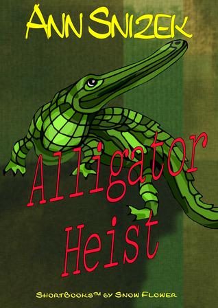 Alligator Heist  by  Ann Snizek
