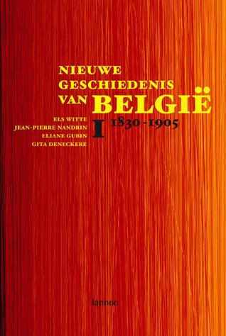Nieuwe geschiedenis van België I 1830-1905  by  Els Witte