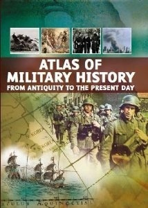 Atlas of Military History from Antiquity to the Present Day  by  Aaron Ralby
