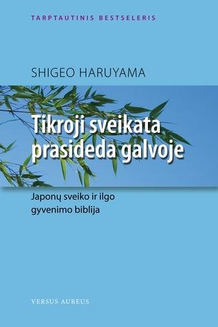 Tikroji sveikata prasideda galvoje  by  Shigeo Haruyama