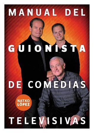 Manual del guionista de comedias televisivas  by  Natxo López
