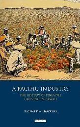 A Pacific Industry: The History of Pineapple Canning in Hawaii Richard A. Hawkins