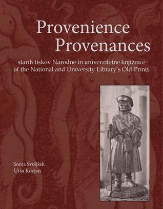 Provenience starih tiskov iz Narodne in univerzitetne knjižnice = Provenances of the National and University Library's old prints  by  Sonja Svoljšak