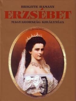 Erzsébet, Magyarország királynéja  by  Brigitte Hamann