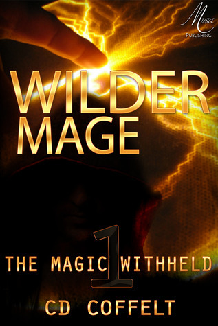 Wilder Mage (The Magic Withheld, #1)  by  C.D. Coffelt
