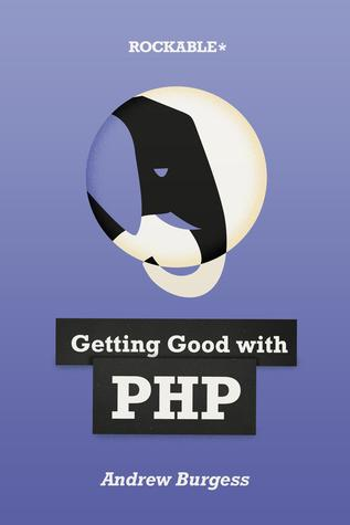 Getting good with PHP  by  Andrew Burgess