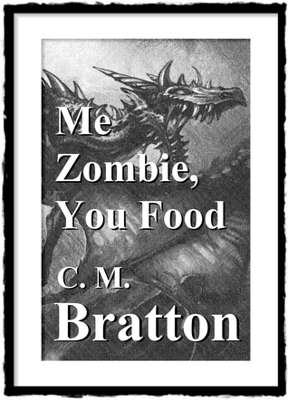 Me Zombie You Food  by  C.M. Bratton