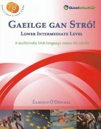 Gaeilge gan Stró! Lower Intermediate Level: A Multimedia Irish Language Course For Adults Éamonn Ó Dónaill