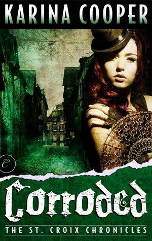Corroded (The St. Croix Chronicles, #3) Karina Cooper