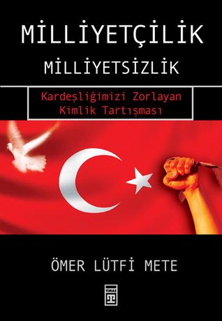 Milliyetçilik - Milliyetsizlik  by  Ömer Lütfi Mete