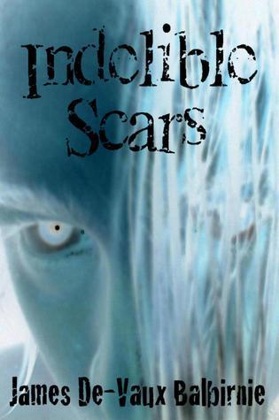Indelible Scars  by  James De-Vaux Balbirnie