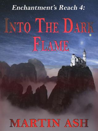 Into The Dark Flame (Enchantments Reach #4) Martin Ash