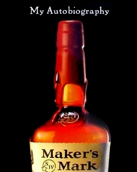 Makers Mark: My Autobiography  by  Bill Samuels Jr.