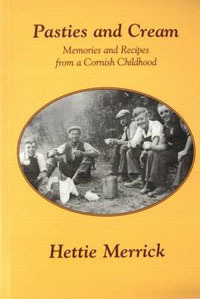 Pasties and Cream: Memories and Recipes from a Cornish Childhood  by  Hettie Merrick