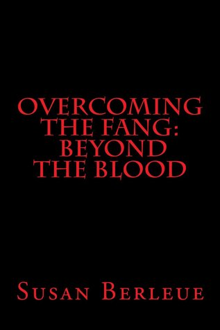 Overcoming The Fang:  Beyond The Blood  by  Susan Berleue