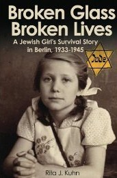 Broken glass, Broken lives:  A Jewish Girls Survival in Berlin, 1933-1945. Rita J. Kuhn