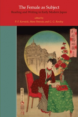 The Female as Subject: Reading and Writing in Early Modern Japan Peter F. Kornicki