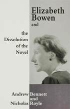 Elizabeth Bowen And The Dissolution Of The Novel: Still Lives  by  Andrew Bennett