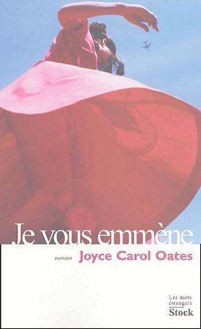 Je vous emmène Joyce Carol Oates