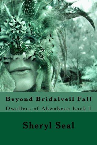 Beyond Bridalveil Fall  (Dwellers of Awahnee, #1) Sheryl Seal