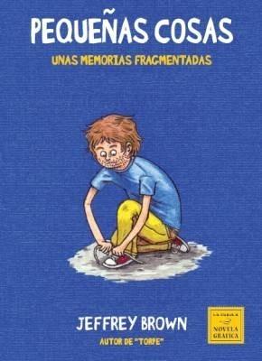 Pequeñas cosas: unas memorias fragmentadas  by  Jeffrey Brown