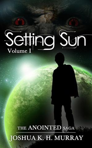 Setting Sun Vol I (Anointed, #1) Joshua K.H. Murray