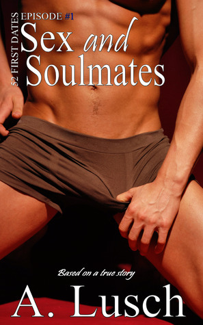 Sex and Soulmates (52 First Dates, #1)  by  A. Lusch