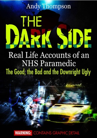 The Dark Side: Real Life Accounts of an NHS Paramedic Andy Thompson
