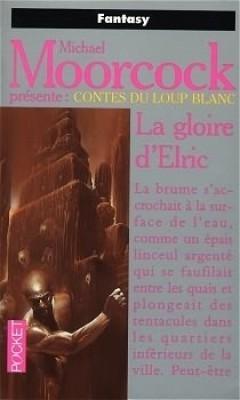 Michael Moorcock présente: Contes du Loup Blanc: La Gloire dElric Edward F. Kramer