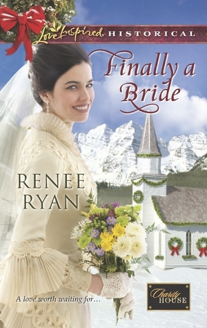Finally a Bride (Charity House, #7) Renee Ryan