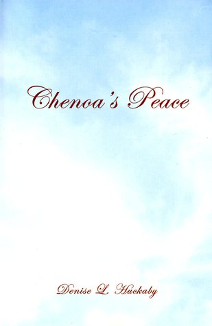 Chenoas Peace  by  Denise L. Huckaby