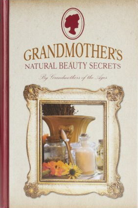 Grandmothers Natural Beauty Secrets  by  Grandmothers of the Ages