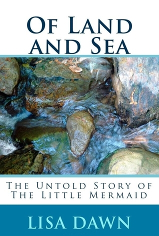 Of Land And Sea: The Untold Story Of The Little Mermaid  by  Lisa Dawn