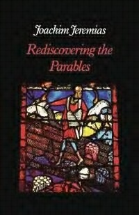 Rediscovering the Parables of Jesus  by  Joachim Jeremias
