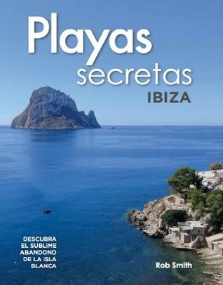 Playas Secretas: Ibiza  by  Robert Smith