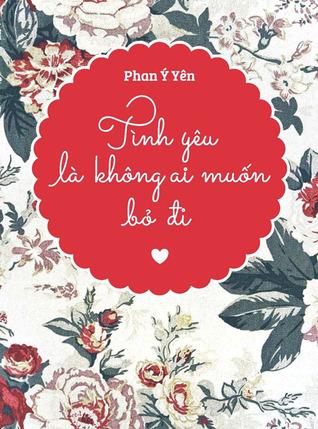 Tình Yêu Là Không Ai Muốn Bỏ Đi  by  Phan Ý Yên