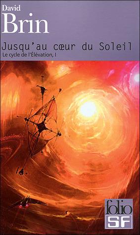 Jusquau cœur du Soleil (Cycle de l'Élévation, #1)  by  David Brin