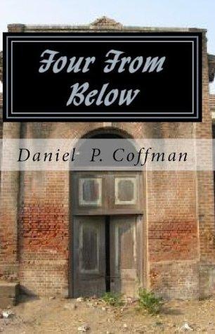 Four From Below Daniel P. Coffman