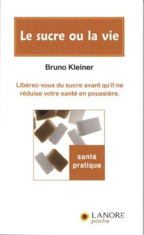 Le sucre ou la Vie  by  Bruno Kleiner