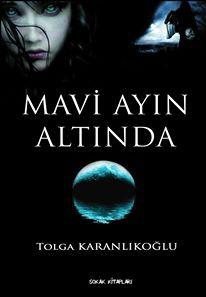 Mavi Ayın Altında (Mavi ayın Altında #1) Tolga Karanlıkoğlu