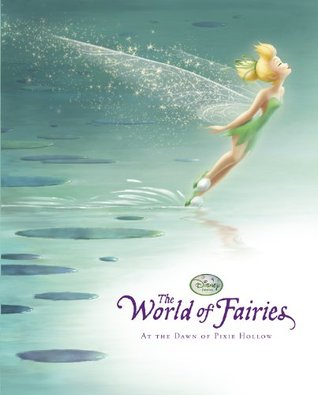 The World of Fairies: At the Dawn of Pixie Hollow  by  Calliope Glass
