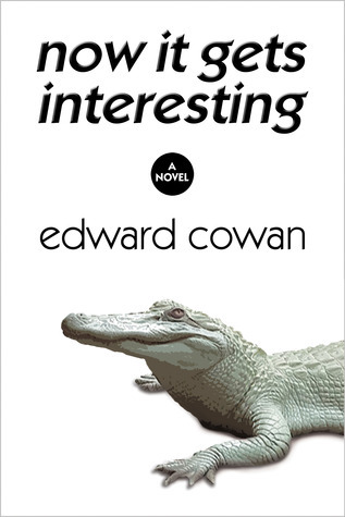 Now It Gets Interesting  by  Edward Cowan