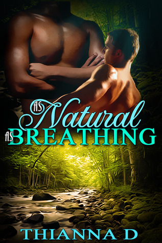 As Natural As Breathing (All They Ever Needed, #1)  by  Thianna D.