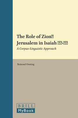 The Role of Zion/Jerusalem in Isaiah 40-55: A Corpus-Linguistic Approach Reinoud Oosting