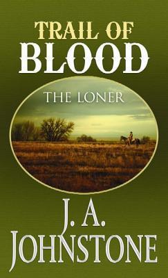 Trail of Blood (Loner J.A. Johnstone