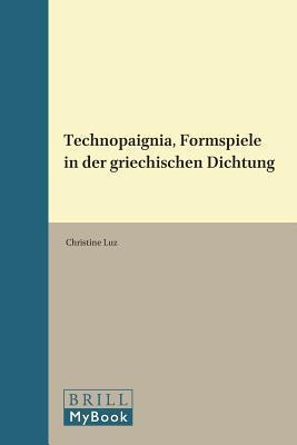 Technopaignia, Formspiele in Der Griechischen Dichtung Christine Luz