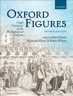 Oxford Figures: Eight Centuries of the Mathematical Sciences  by  John Fauvel