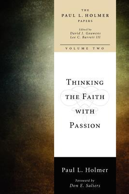Thinking the Faith with Passion: Selected Essays  by  Paul L. Holmer